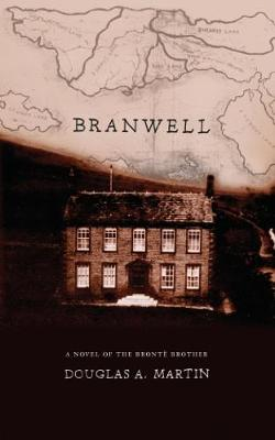 Branwell: A Novel of the Bronte Brother (Paperback)