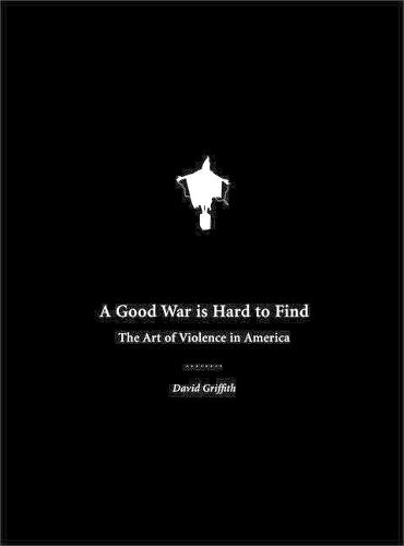 A Good War Is Hard to Find: The Art of Violence in America (Paperback)