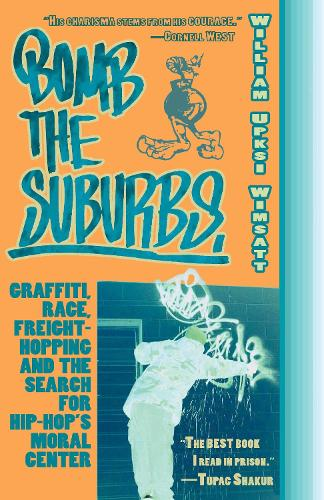 Bomb the Suburbs: Graffiti, Race, Freight-Hopping and the Search for Hip-Hop's Moral Center (Paperback)