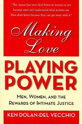 Making Love, Playing Power: Men, Women, and the Rewards of Intimate Justice (Paperback)