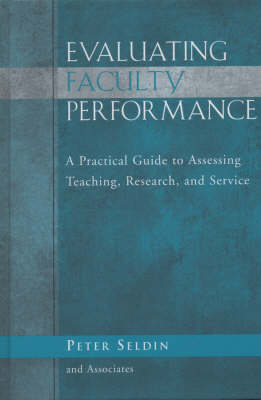 Evaluating Faculty Performance: A Practical Guide to Assessing Teaching, Research, and Service - JB - Anker (Hardback)