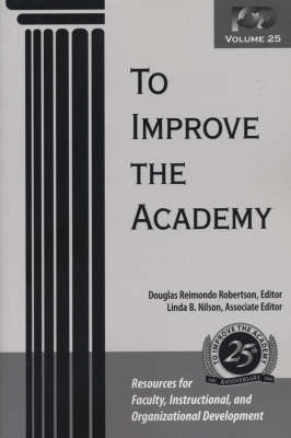 To Improve the Academy: Resources for Faculty, Instructional, and Organizational Development - JB-Anker v. 25 (Paperback)