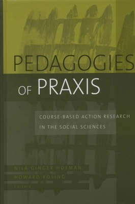 Pedagogies of Praxis: Course Based Action Research in the Social Sciences - JB-Anker (Hardback)