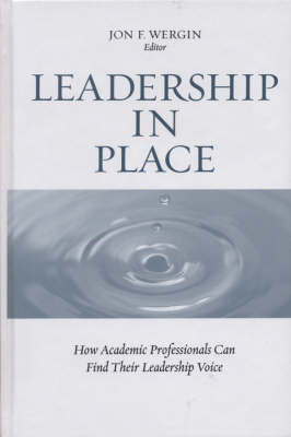 Leadership in Place: How Academic Professionals Can Find Their Leadership Voice - JB-Anker (Hardback)