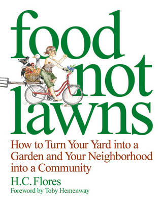 Food Not Lawns: How to Turn Your Yard Into a Garden and Your Neighbourhood Into a Community (Paperback)