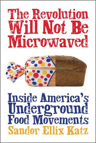 The Revolution Will Not Be Microwaved: Inside America's Underground Food Movements (Paperback)