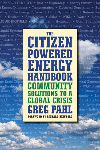 The Citizen-Powered Energy Handbook: Community Solutions to a Global Crisis (Paperback)