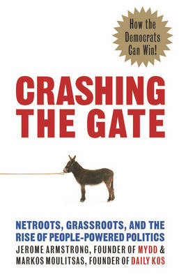 Crashing the Gate: Netroots, Grassroots, and the Rise of People-Powered Politics (Paperback)