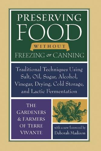 Preserving Food without Freezing or Canning: Traditional Techniques Using Salt, Oil, Sugar, Alcohol, Vinegar, Drying, Cold Storage, and Lactic Fermentation (Paperback)