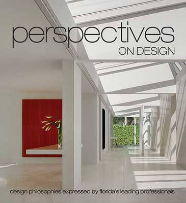 Perspectives on Design: Design Philosophies Expressed by Florida's Leading Professionals (Hardback)