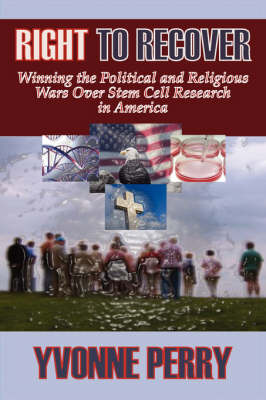 Right to Recover: Winning the Political and Religious Wars Over Stem Cell Research in America (Paperback)
