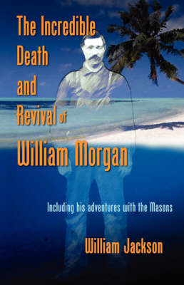 The Incredible Death and Revival of William Morgan (Paperback)