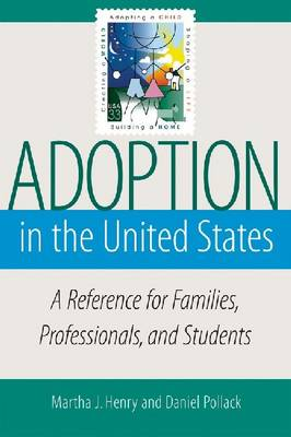 Adoption in the United States: A Reference for Familes, Professionals, and Students (Paperback)