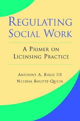Regulating Social Work: A Primer on Licensing Practice (Paperback)