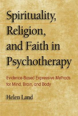 Spirituality Religion and Faith in Psychotherapy: Evidence-based Expressive Methods for Mind Brain and Body (Paperback)