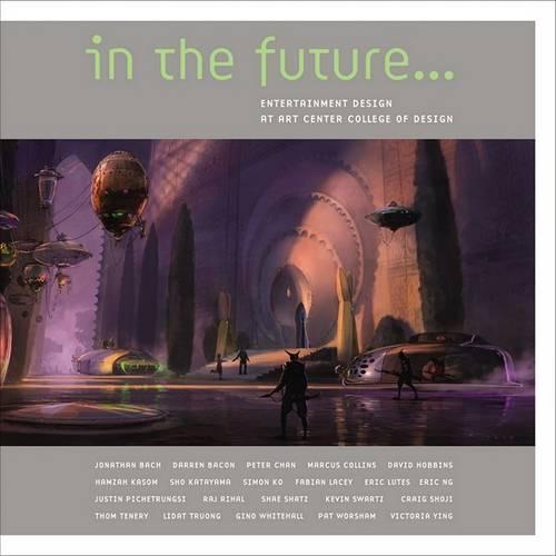 In the Future: Entertainment Design at Art Center College of Design (Hardback)