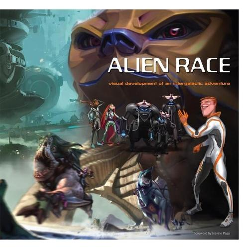 Alien Race: Visual Development of an Intergalactic Adventure (Hardback)