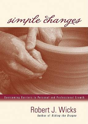 Simple Changes: Overcoming Barriers to Personal and Professional Growth (Paperback)