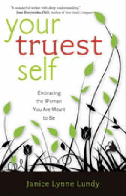 Your Truest Self: Embracing the Woman You are Meant to be (Paperback)