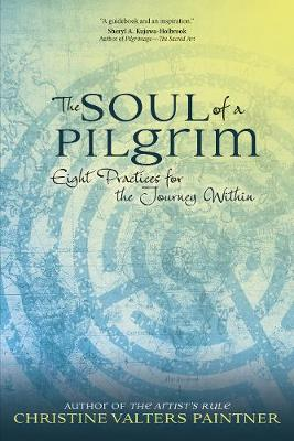 The Soul of a Pilgrim: Eight Practices for the Journey Within (Paperback)