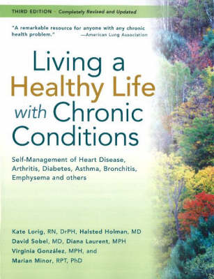 Living a Healthy Life with Chronic Conditions: Self-Management of Heart Disease, Fatigue, Arthritis, Worry, Diabetes, Frustration, Asthma, Pain, Emphysema, and Others (Paperback)