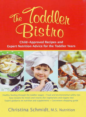 Toddler Bistro: Child-Approved Recipes and Expert Nutrition Advice for the Toddler Years (Paperback)