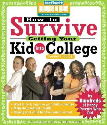 How to Survive Getting Your Kid Into College: By Hundreds of Happy Parents Who Did - Hundreds of Heads Survival Guides (Paperback)