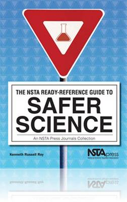 The NSTA Ready-Reference Guide to Safer Science: An NSTA Press Journals Collection (Paperback)