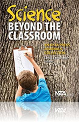 Science Beyond the Classroom: An NSTA Press Journals Collection (Paperback)