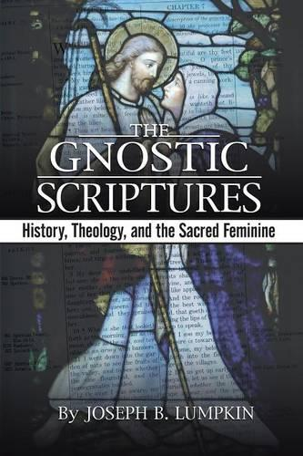 The Gnostic Scriptures: History, Theology, and the Sacred Feminine (Paperback)
