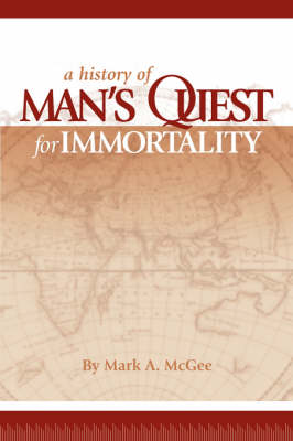 A History of Man's Quest for Immortality (Paperback)