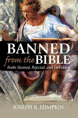 Banned From The Bible: Books Banned, Rejected, And Forbidden (Paperback)