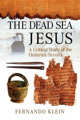 The Dead Sea Jesus: A Critical Study of the Qumran Scrolls (Paperback)