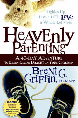 Heavenly Parenting: A 40-Day Adventure to Learn Divine Delight in Your Children (Paperback)