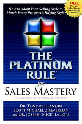 The Platinum Rule for Sales Mastery: How to Adapt Your Selling Style to Match Every Prospect's Buying Style (Paperback)