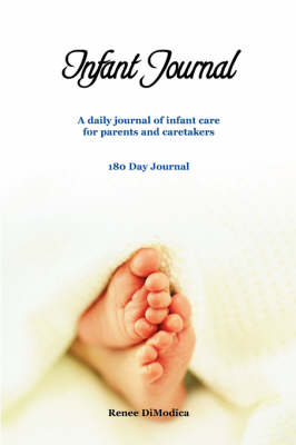 Infant Journal: A Daily Journal of Infant Care for Parents and Caretakers (Paperback)