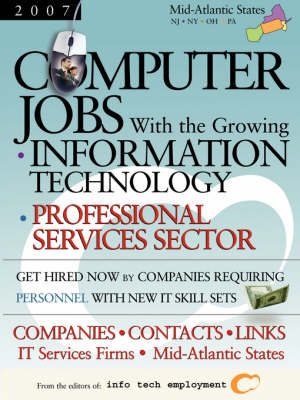 Computer Jobs with the Growing Information Technology Professional Services Sector [2007] Companies-Contacts-Links - IT Services Firms - Mid-Atlantic States (Paperback)