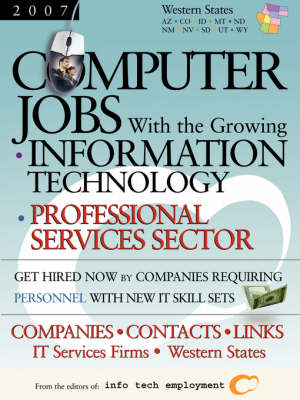Computer Jobs with the Growing Information Technology Professional Services Sector [2007] Companies-Contacts-Links - IT Services Firms - Western States (Paperback)