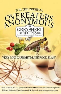 For The Original Overeaters Anonymous Very Low Carbohydrate Food Plan: Greysheet Recipes (Paperback)