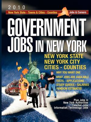 Government Jobs in New York [2010]: Jobs & Careers With New York State - New York Towns & Cities - New York Counties - New York Public Authorities - New York Teacher Jobs - Information Technology Jobs (Paperback)