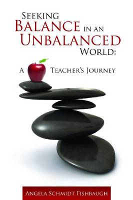 Seeking Balance in an Unbalanced World: A Teacher's Journey (Paperback)