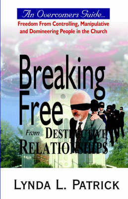 Breaking Free from Destructive Relationships (Paperback)