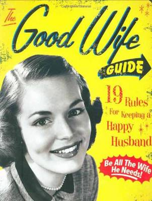 The Good Wife Guide: 19 Rules for Keeping a Happy Husband (Gift for Husbands and Wives, Adult Humor, Vintage Humor, Funny Book) (Board book)