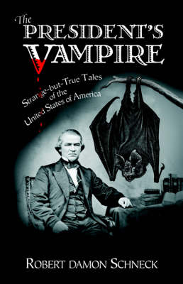 The President's Vampire: Strange-but-true Tales of the United States of America (Paperback)