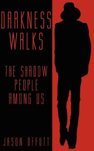 Darkness Walks: The Shadow People Among Us (Paperback)