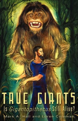 True Giants: Is Gigantopithecus Still Alive? (Paperback)