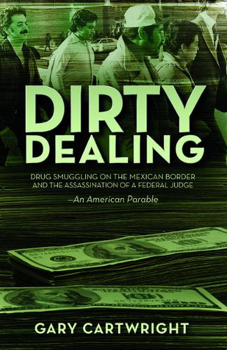 Dirty Dealing: Drug Smuggling on the Mexican Border and the Assassination of a Federal Judge (Paperback)