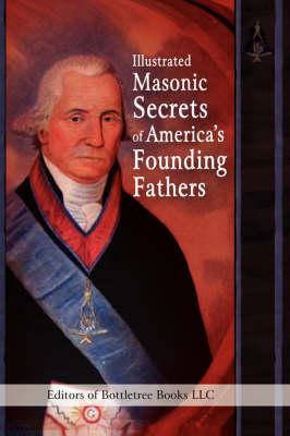Illustrated Masonic Secrets of America's Founding Fathers (Hardback)
