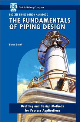 The The Fundamentals of Piping Design: The Fundamentals of Piping Design Process Piping Design Handbook v. 1 (Hardback)