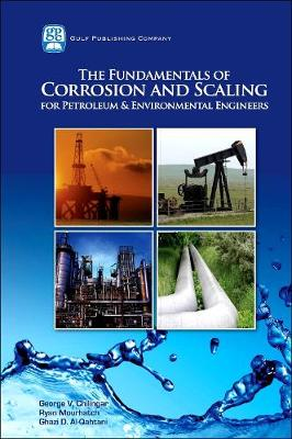 The Fundamentals of Corrosion and Scaling for Petroleum and Environmental Engineers (Hardback)